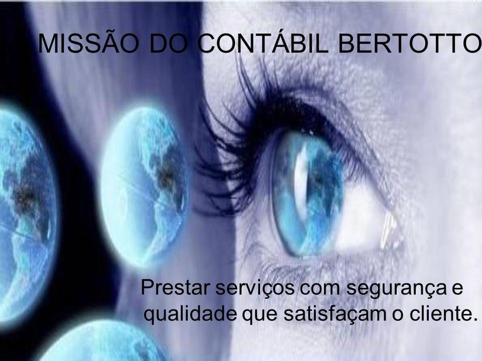 MISSÃO DO CONTÁBIL BERTOTTO Prestar serviços com segurança e qualidade que satisfaçam o cliente.