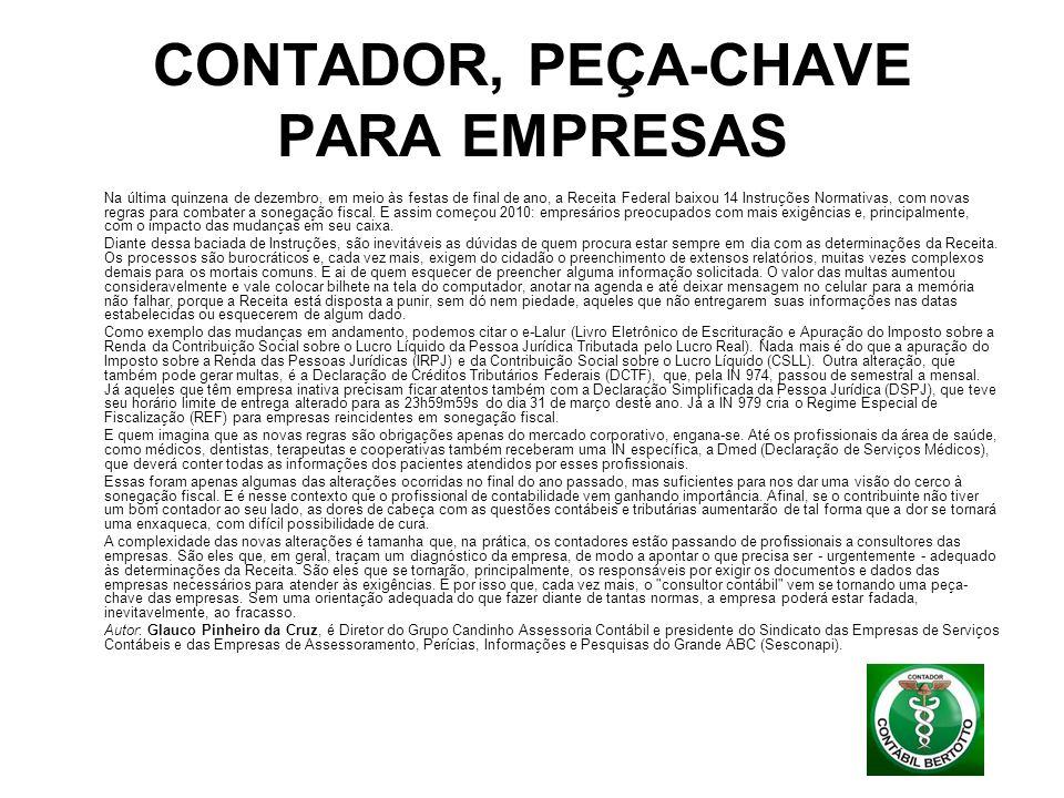 CONTADOR, PEÇA-CHAVE PARA EMPRESAS Na última quinzena de dezembro, em meio às festas de final de ano, a Receita Federal baixou 14 Instruções Normativa