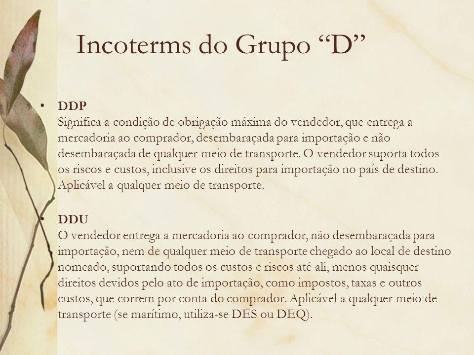 Incoterms do Grupo D DDP Significa a condição de obrigação máxima do vendedor, que entrega a mercadoria ao comprador, desembaraçada para importação e