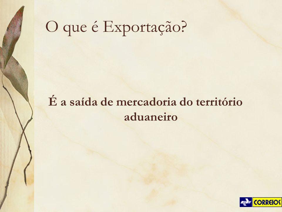 O que é Exportação? É a saída de mercadoria do território aduaneiro