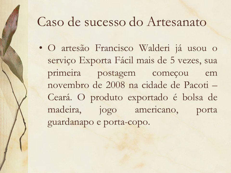 Caso de sucesso do Artesanato O artesão Francisco Walderi já usou o serviço Exporta Fácil mais de 5 vezes, sua primeira postagem começou em novembro d