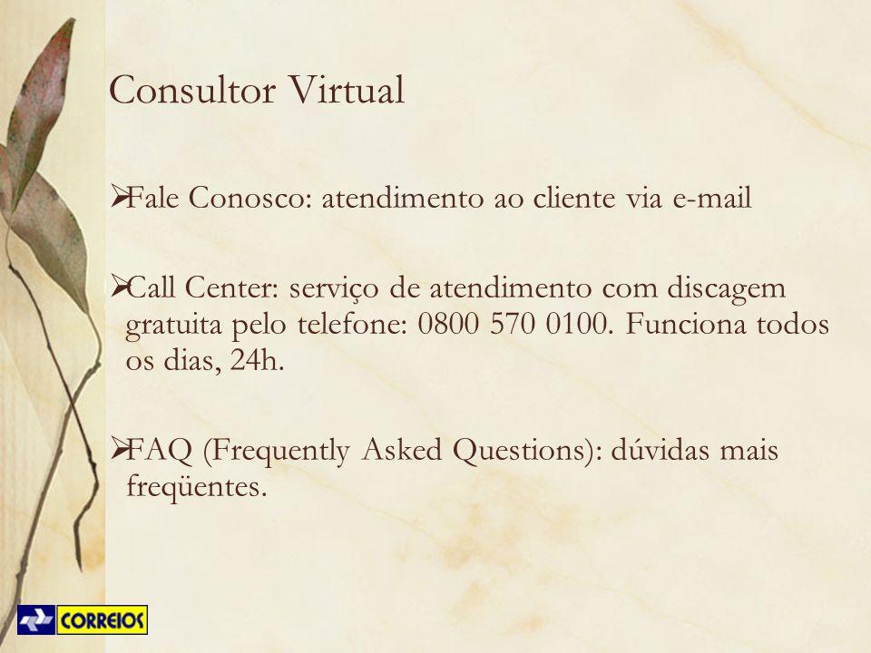 Consultor Virtual Fale Conosco: atendimento ao cliente via e-mail Call Center: serviço de atendimento com discagem gratuita pelo telefone: 0800 570 01