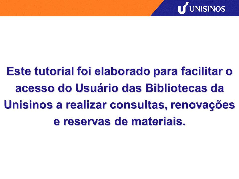 Este tutorial foi elaborado para facilitar o acesso do Usuário das Bibliotecas da Unisinos a realizar consultas, renovações e reservas de materiais.