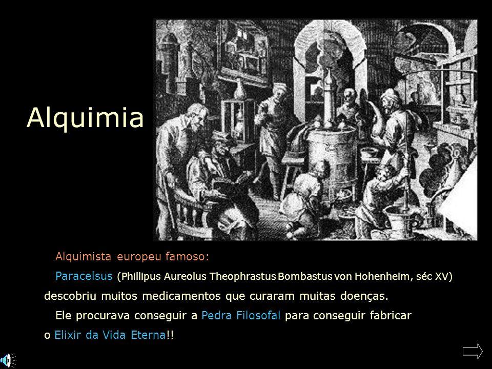 Alquimia Alquimista europeu famoso: Paracelsus (Phillipus Aureolus Theophrastus Bombastus von Hohenheim, séc XV) descobriu muitos medicamentos que curaram muitas doenças.