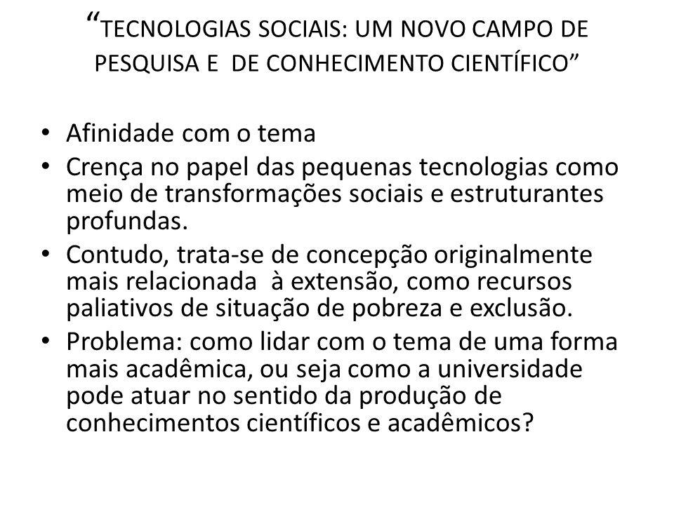 TECNOLOGIAS SOCIAIS: UM NOVO CAMPO DE PESQUISA E DE CONHECIMENTO CIENTÍFICO Afinidade com o tema Crença no papel das pequenas tecnologias como meio de transformações sociais e estruturantes profundas.