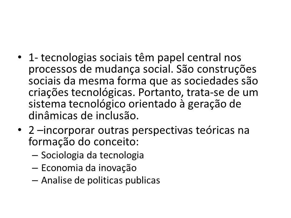 1- tecnologias sociais têm papel central nos processos de mudança social.