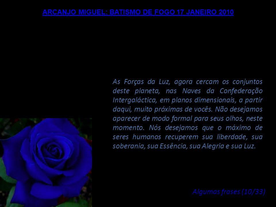 ARCANJO MIGUEL: BATISMO DE FOGO 17 JANEIRO 2010 Parabéns por terem empreendido este caminho, por terem empreendido sua liberação desta matriz que se d