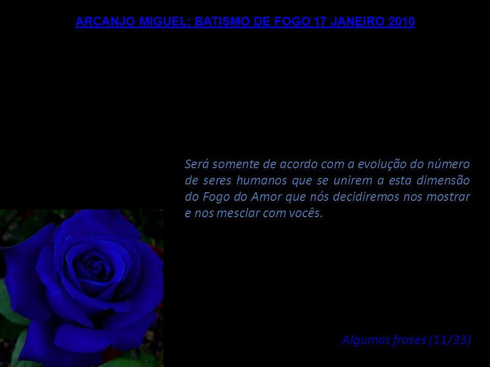 ARCANJO MIGUEL: BATISMO DE FOGO 17 JANEIRO 2010 As Forças da Luz, agora cercam os conjuntos deste planeta, nas Naves da Confederação Intergaláctica, e