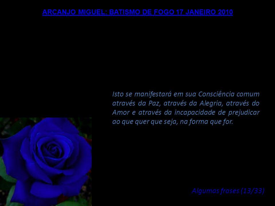 ARCANJO MIGUEL: BATISMO DE FOGO 17 JANEIRO 2010 A Revelação do Mestre da Luz está próxima, entretanto vocês devem se revelar a vocês mesmos, tornarem-