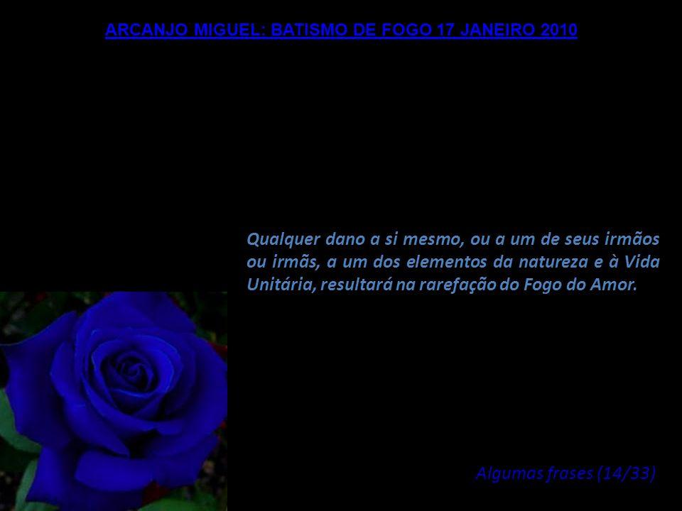 ARCANJO MIGUEL: BATISMO DE FOGO 17 JANEIRO 2010 Isto se manifestará em sua Consciência comum através da Paz, através da Alegria, através do Amor e atr