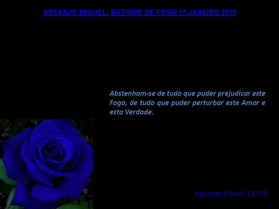 ARCANJO MIGUEL: BATISMO DE FOGO 17 JANEIRO 2010 Não há outros meios de identificá-los além dessa Luz em vocês e a Luz que vocês manifestam. Esta Luz é