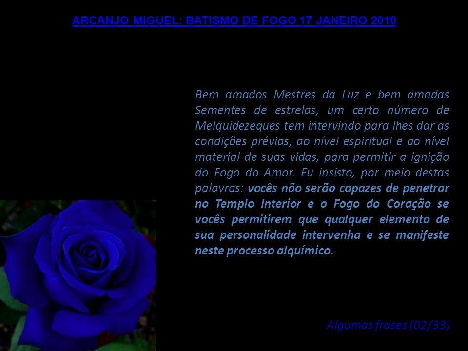 ARCANJO MIGUEL: BATISMO DE FOGO 17 JANEIRO 2010 A força que esperamos de vocês é aquela do Fogo do Amor, porque é o Fogo do Amor que permitirá dissolv
