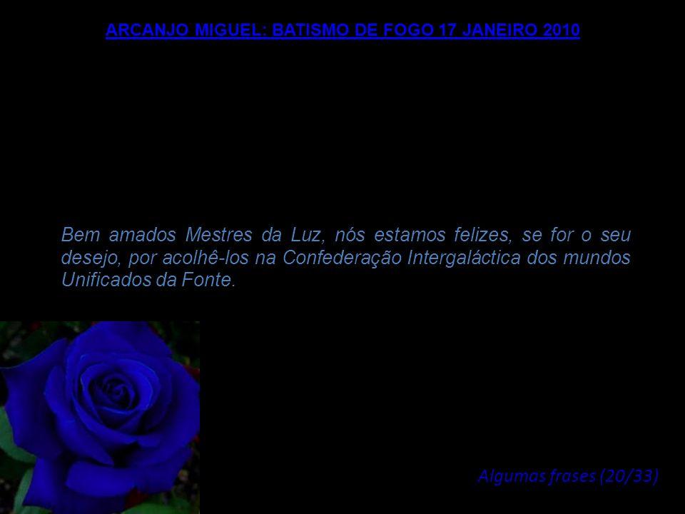 ARCANJO MIGUEL: BATISMO DE FOGO 17 JANEIRO 2010 Vocês estão empenhados em demonstrar probidade, honestidade, integridade, convicção e fé. Será durante