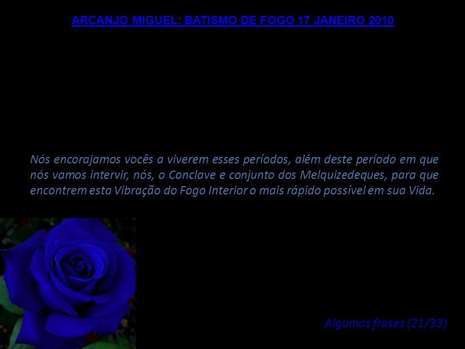 ARCANJO MIGUEL: BATISMO DE FOGO 17 JANEIRO 2010 Bem amados Mestres da Luz, nós estamos felizes, se for o seu desejo, por acolhê-los na Confederação In