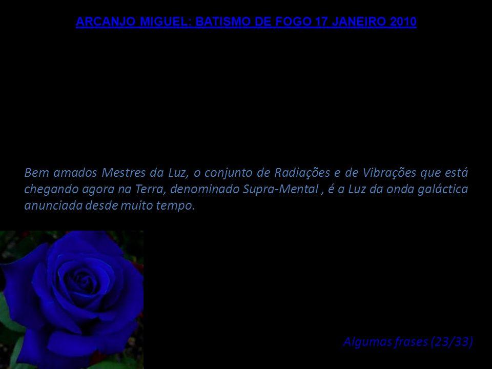 ARCANJO MIGUEL: BATISMO DE FOGO 17 JANEIRO 2010 Quaisquer que sejam suas ocupações, quaisquer que sejam suas atividades, cabe-lhes alimentar este Fogo