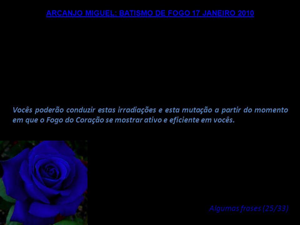 ARCANJO MIGUEL: BATISMO DE FOGO 17 JANEIRO 2010 Esta onda galáctica composta essencialmente de raios gama destina-se a transmutar totalmente sua forma