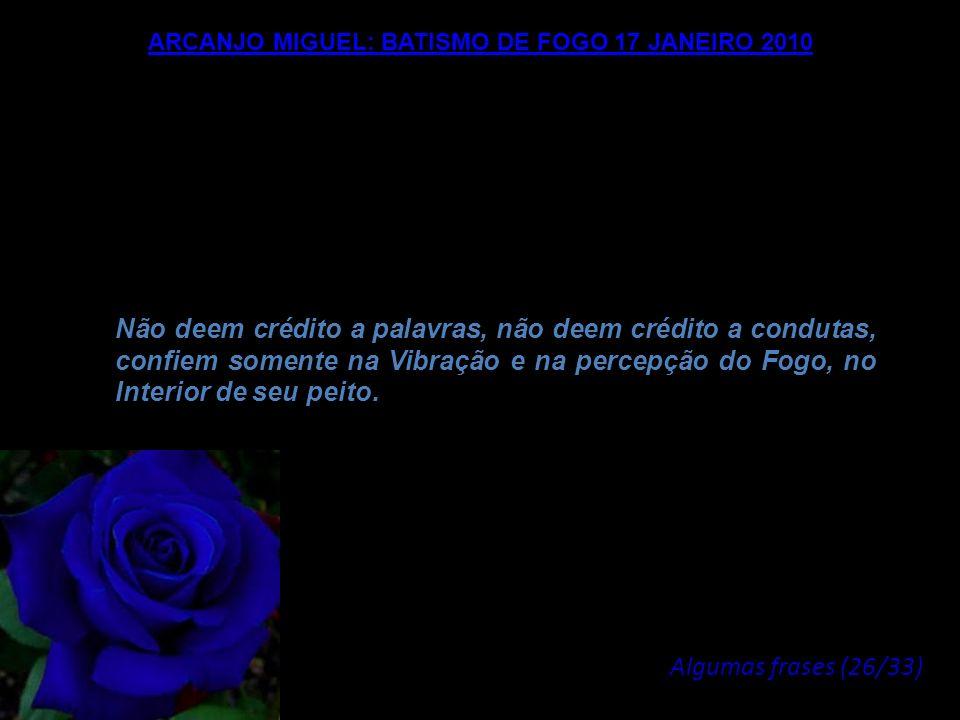 ARCANJO MIGUEL: BATISMO DE FOGO 17 JANEIRO 2010 Vocês poderão conduzir estas irradiações e esta mutação a partir do momento em que o Fogo do Coração s