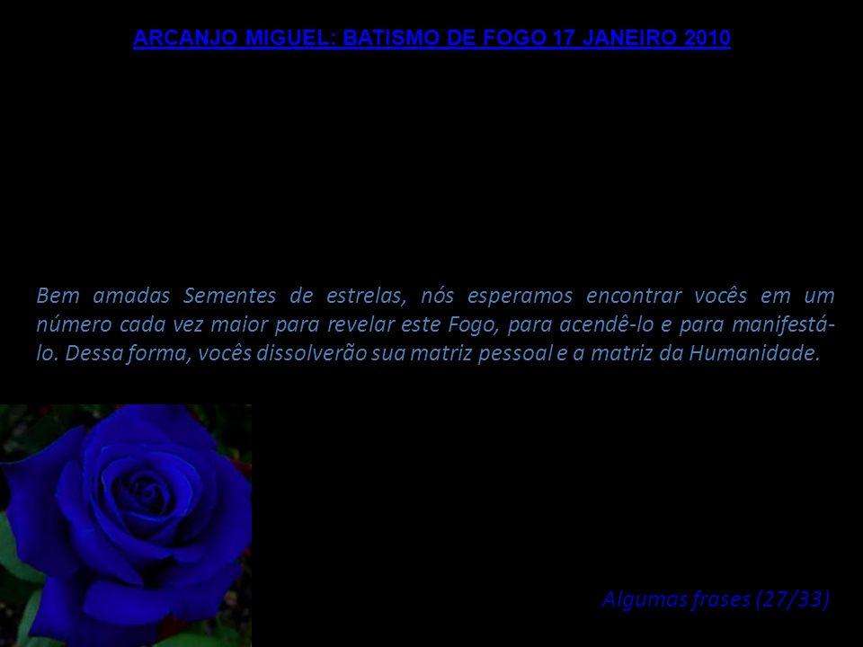 ARCANJO MIGUEL: BATISMO DE FOGO 17 JANEIRO 2010 Não deem crédito a palavras, não deem crédito a condutas, confiem somente na Vibração e na percepção d