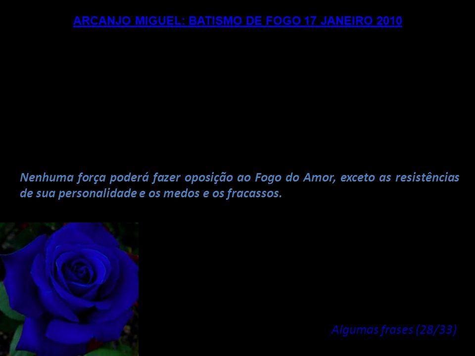 ARCANJO MIGUEL: BATISMO DE FOGO 17 JANEIRO 2010 Bem amadas Sementes de estrelas, nós esperamos encontrar vocês em um número cada vez maior para revela