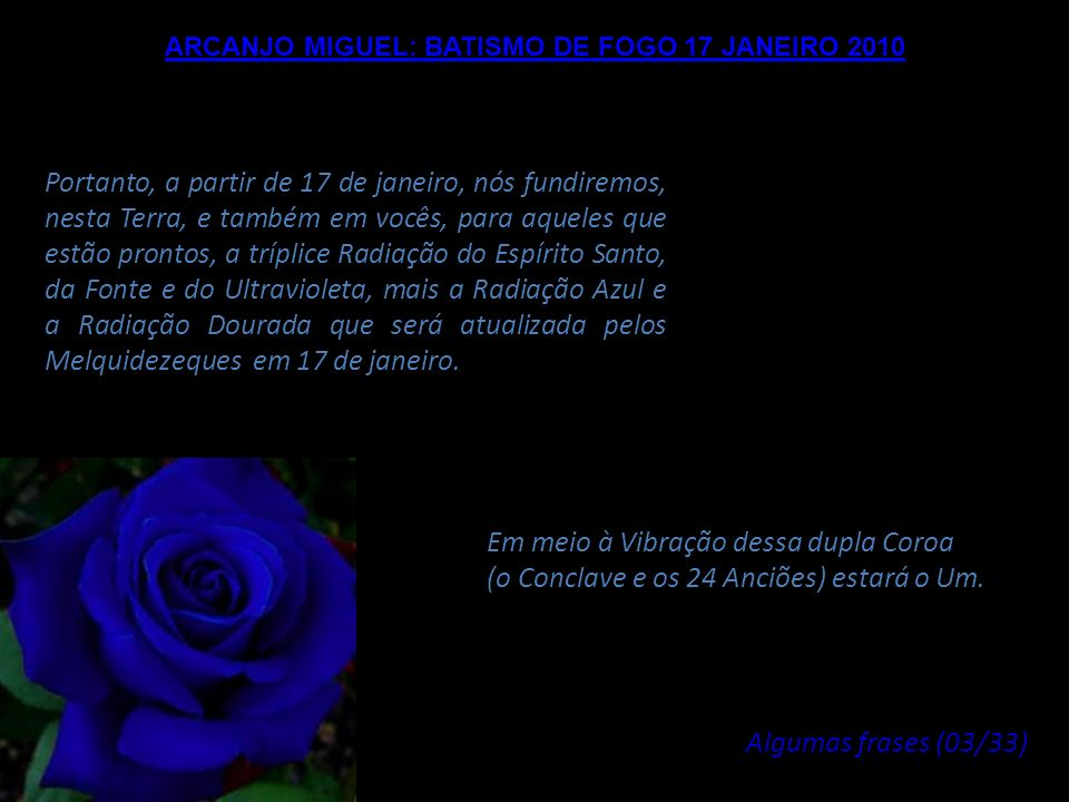 ARCANJO MIGUEL: BATISMO DE FOGO 17 JANEIRO 2010 Bem amados Mestres da Luz e bem amadas Sementes de estrelas, um certo número de Melquidezeques tem int