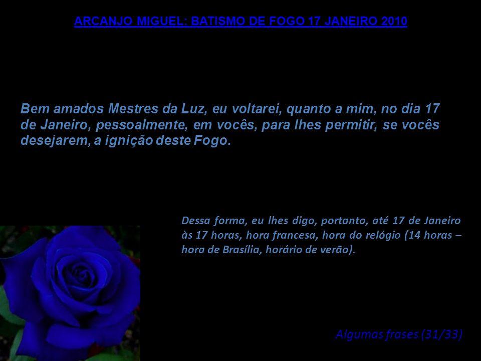 ARCANJO MIGUEL: BATISMO DE FOGO 17 JANEIRO 2010 Vocês são os seres da Unidade, vocês são os seres de Luz, portanto revelem o Fogo que é sua natureza,