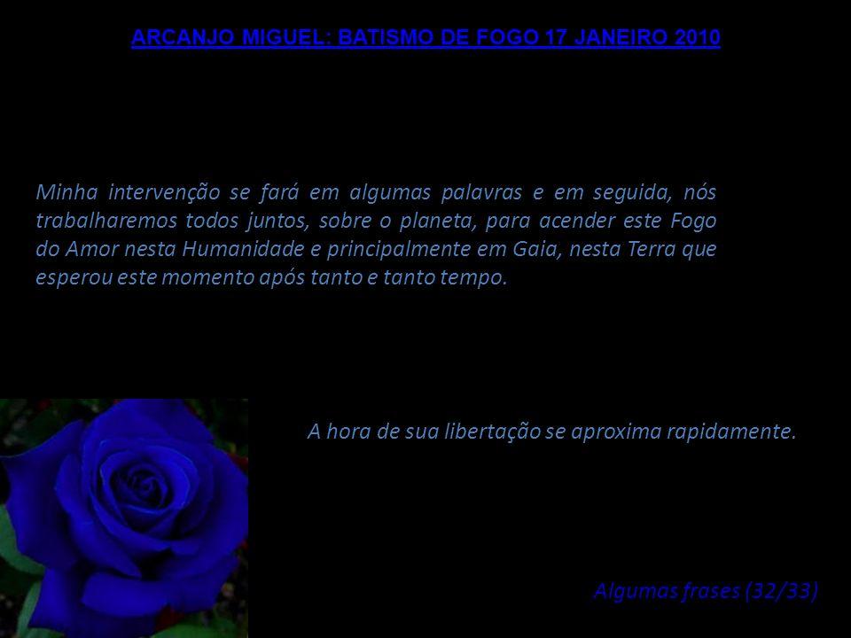 ARCANJO MIGUEL: BATISMO DE FOGO 17 JANEIRO 2010 Bem amados Mestres da Luz, eu voltarei, quanto a mim, no dia 17 de Janeiro, pessoalmente, em vocês, pa
