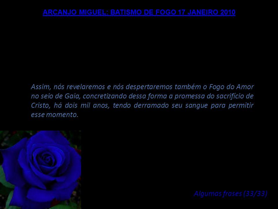 ARCANJO MIGUEL: BATISMO DE FOGO 17 JANEIRO 2010 Minha intervenção se fará em algumas palavras e em seguida, nós trabalharemos todos juntos, sobre o pl
