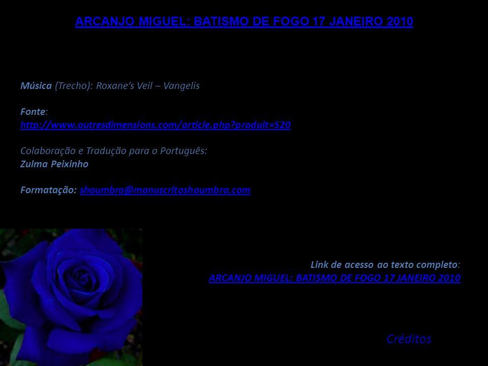 ARCANJO MIGUEL: BATISMO DE FOGO 17 JANEIRO 2010 Quando dois dias atrás encaminhei o texto completo desta canalização, senti-me levado a repetir quatro