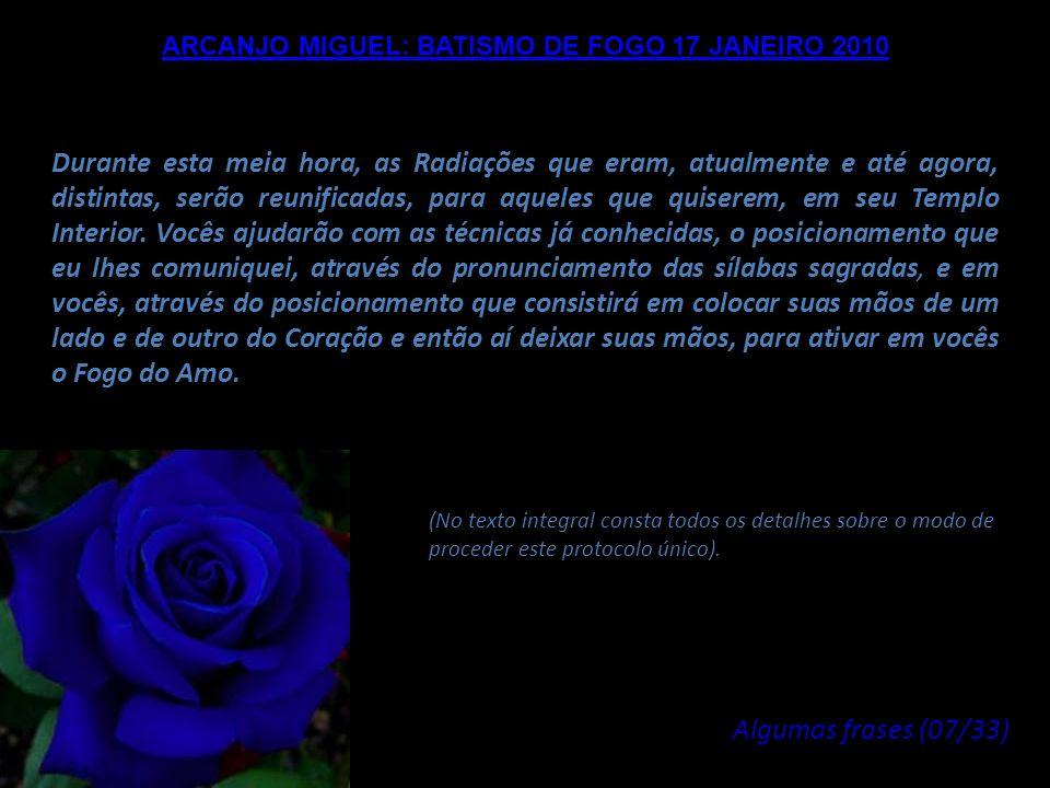 ARCANJO MIGUEL: BATISMO DE FOGO 17 JANEIRO 2010 Esse Fogo do Amor, ou Fogo do Coração, lhes será permitido, e em um horário preciso, que, doravante, p