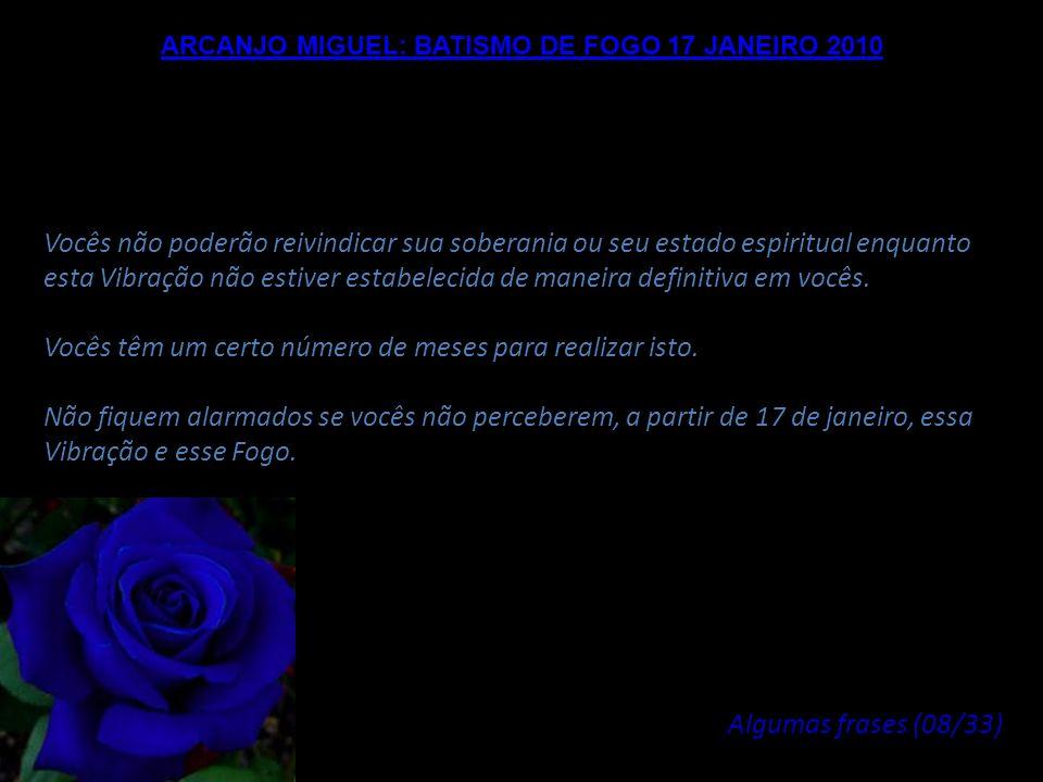 ARCANJO MIGUEL: BATISMO DE FOGO 17 JANEIRO 2010 Durante esta meia hora, as Radiações que eram, atualmente e até agora, distintas, serão reunificadas,