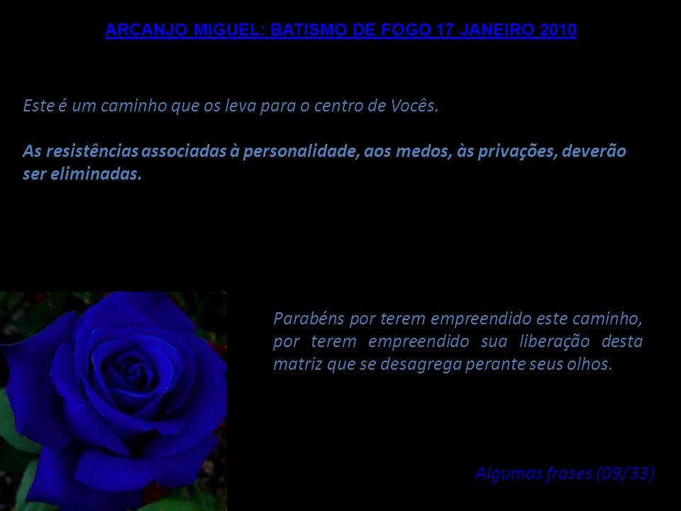 ARCANJO MIGUEL: BATISMO DE FOGO 17 JANEIRO 2010 Vocês não poderão reivindicar sua soberania ou seu estado espiritual enquanto esta Vibração não estive