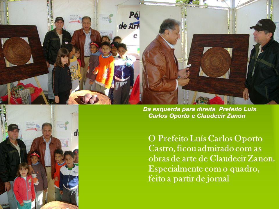 Da esquerda para direita Prefeito Luís Carlos Oporto e Claudecir Zanon O Prefeito Luís Carlos Oporto Castro, ficou admirado com as obras de arte de Cl