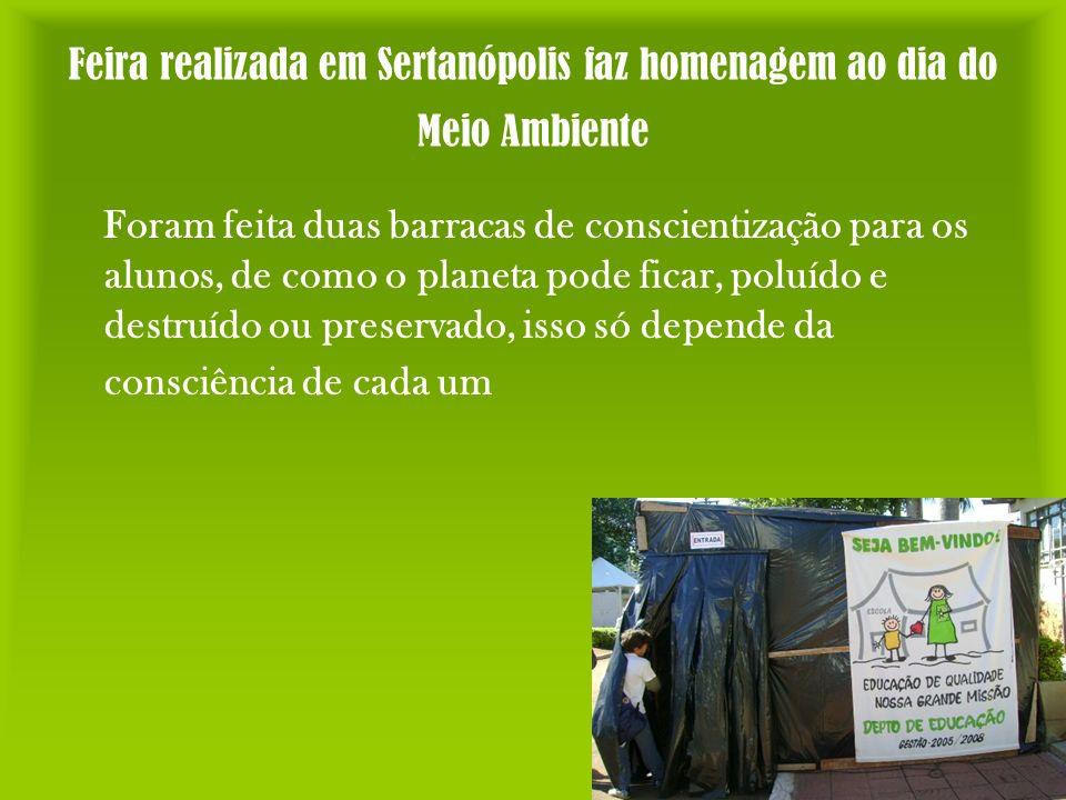 Feira realizada em Sertanópolis faz homenagem ao dia do Meio Ambiente Foram feita duas barracas de conscientização para os alunos, de como o planeta p