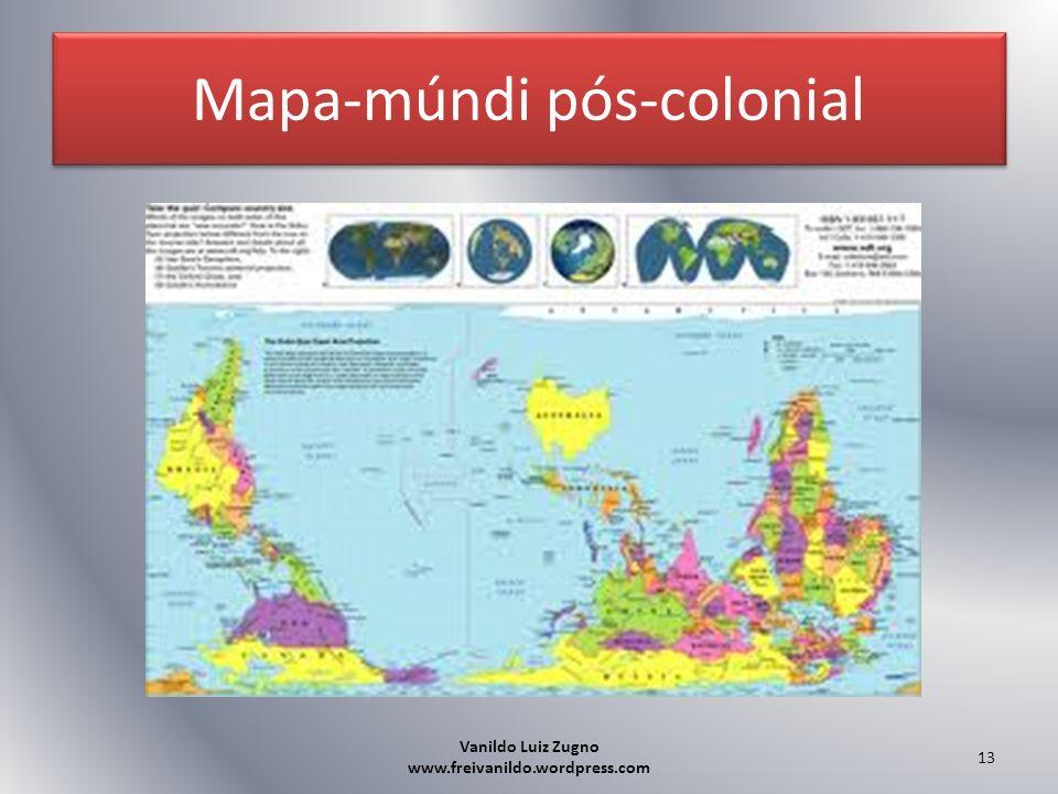 Mapa-múndi pós-colonial Vanildo Luiz Zugno www.freivanildo.wordpress.com 13