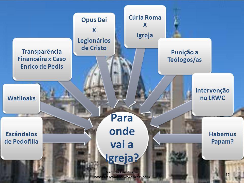 Para onde vai a Igreja? Escândalos de Pedofilia Watileaks Transparência Financeira x Caso Enrico de Pedis Opus Dei X Legionários de Cristo Cúria Roma