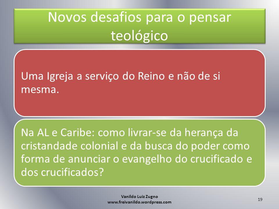 Novos desafios para o pensar teológico Uma Igreja a serviço do Reino e não de si mesma. Na AL e Caribe: como livrar-se da herança da cristandade colon