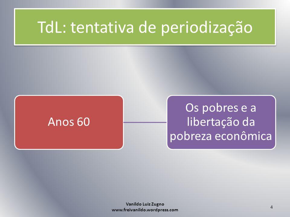TdL: tentativa de periodização Anos 70 Os oprimidos e a libertação da opressão política Vanildo Luiz Zugno www.freivanildo.wordpress.com 5
