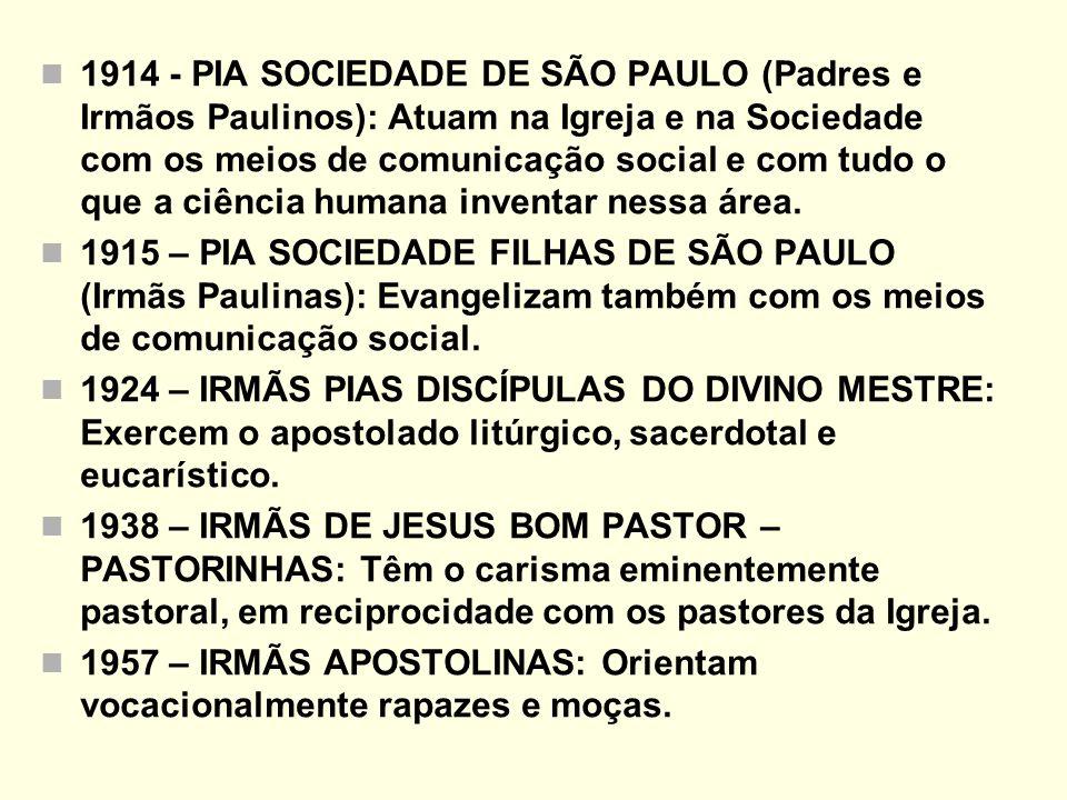 1914 - PIA SOCIEDADE DE SÃO PAULO (Padres e Irmãos Paulinos): Atuam na Igreja e na Sociedade com os meios de comunicação social e com tudo o que a ciê