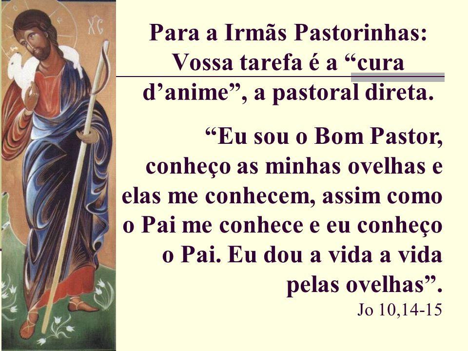 Para a Irmãs Pastorinhas: Vossa tarefa é a cura danime, a pastoral direta. Eu sou o Bom Pastor, conheço as minhas ovelhas e elas me conhecem, assim co