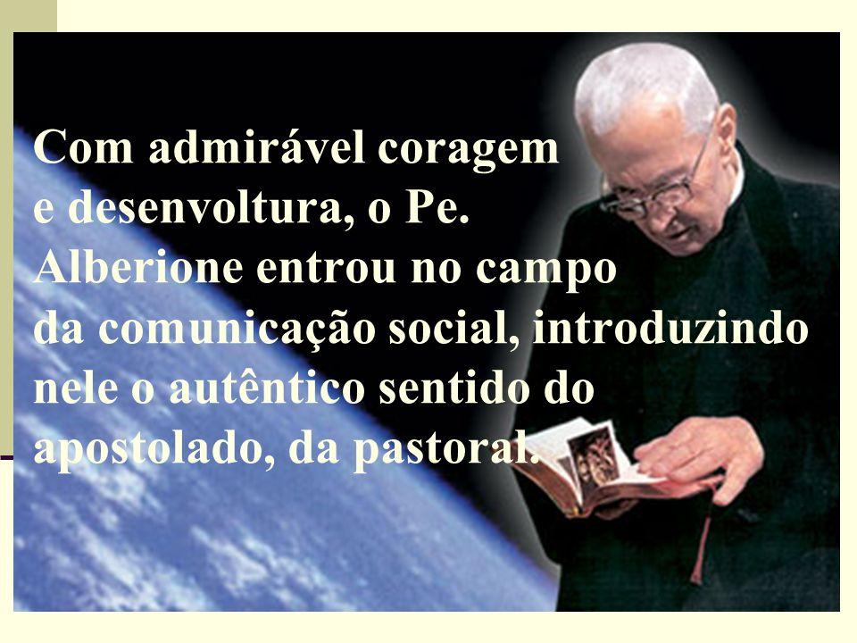 Com admirável coragem e desenvoltura, o Pe. Alberione entrou no campo da comunicação social, introduzindo nele o autêntico sentido do apostolado, da p