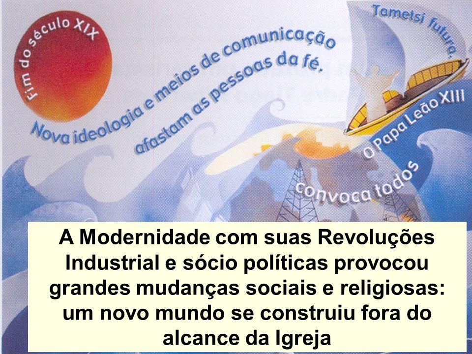 A Modernidade com suas Revoluções Industrial e sócio políticas provocou grandes mudanças sociais e religiosas: um novo mundo se construiu fora do alca