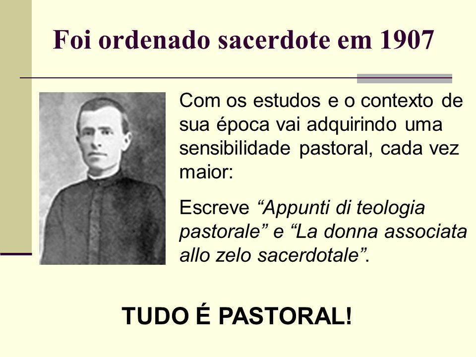 Foi ordenado sacerdote em 1907 Com os estudos e o contexto de sua época vai adquirindo uma sensibilidade pastoral, cada vez maior: Escreve Appunti di