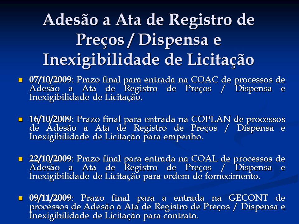 Adesão a Ata de Registro de Preços / Dispensa e Inexigibilidade de Licitação 07/10/2009 : Prazo final para entrada na COAC de processos de Adesão a Ata de Registro de Preços / Dispensa e Inexigibilidade de Licitação.