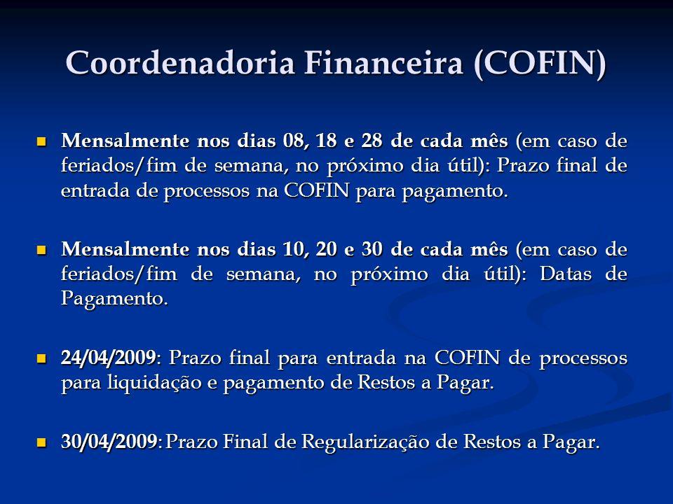Coordenadoria Financeira (COFIN) Mensalmente nos dias 08, 18 e 28 de cada mês (em caso de feriados/fim de semana, no próximo dia útil): Prazo final de entrada de processos na COFIN para pagamento.