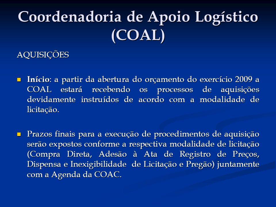 Coordenadoria de Apoio Logístico (COAL) AQUISIÇÕES Início : a partir da abertura do orçamento do exercício 2009 a COAL estará recebendo os processos de aquisições devidamente instruídos de acordo com a modalidade de licitação.