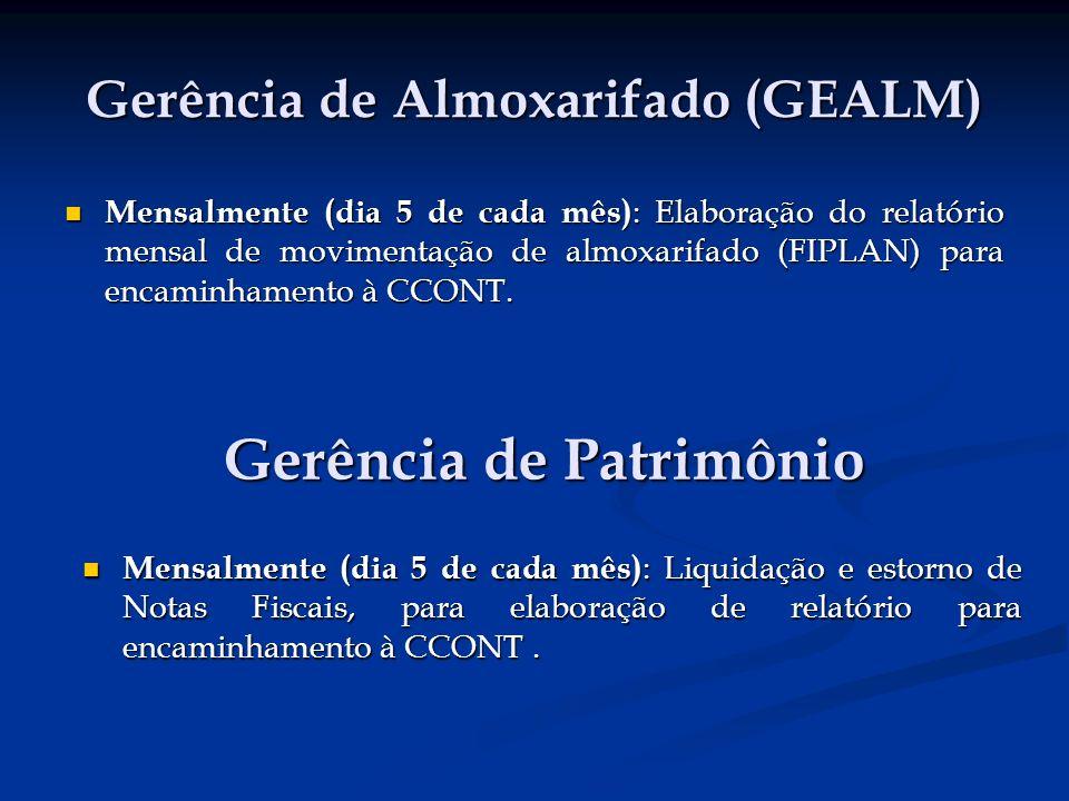 Gerência de Almoxarifado (GEALM) Mensalmente (dia 5 de cada mês) : Elaboração do relatório mensal de movimentação de almoxarifado (FIPLAN) para encaminhamento à CCONT.