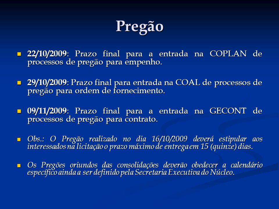 Pregão 22/10/2009 : Prazo final para a entrada na COPLAN de processos de pregão para empenho.