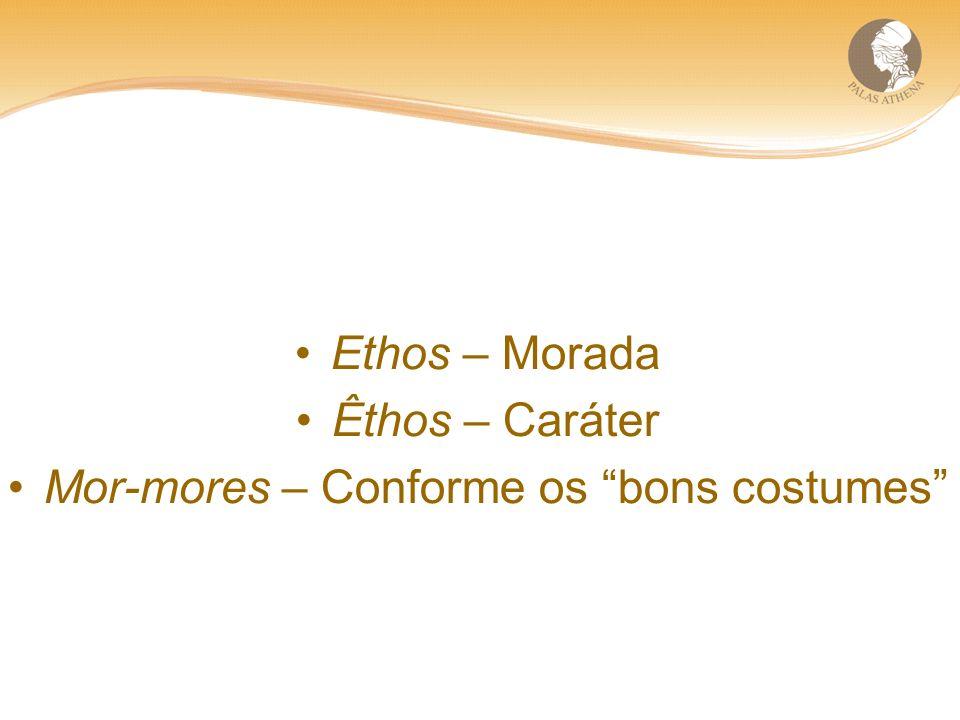 Ethos – Morada Êthos – Caráter Mor-mores – Conforme os bons costumes