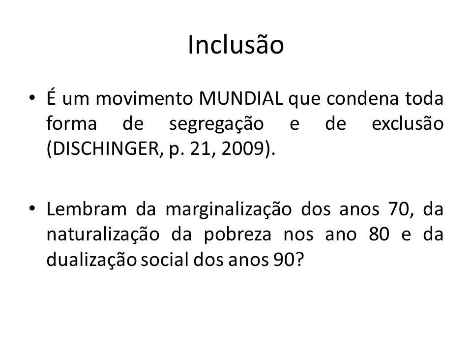 Inclusão É um movimento MUNDIAL que condena toda forma de segregação e de exclusão (DISCHINGER, p. 21, 2009). Lembram da marginalização dos anos 70, d