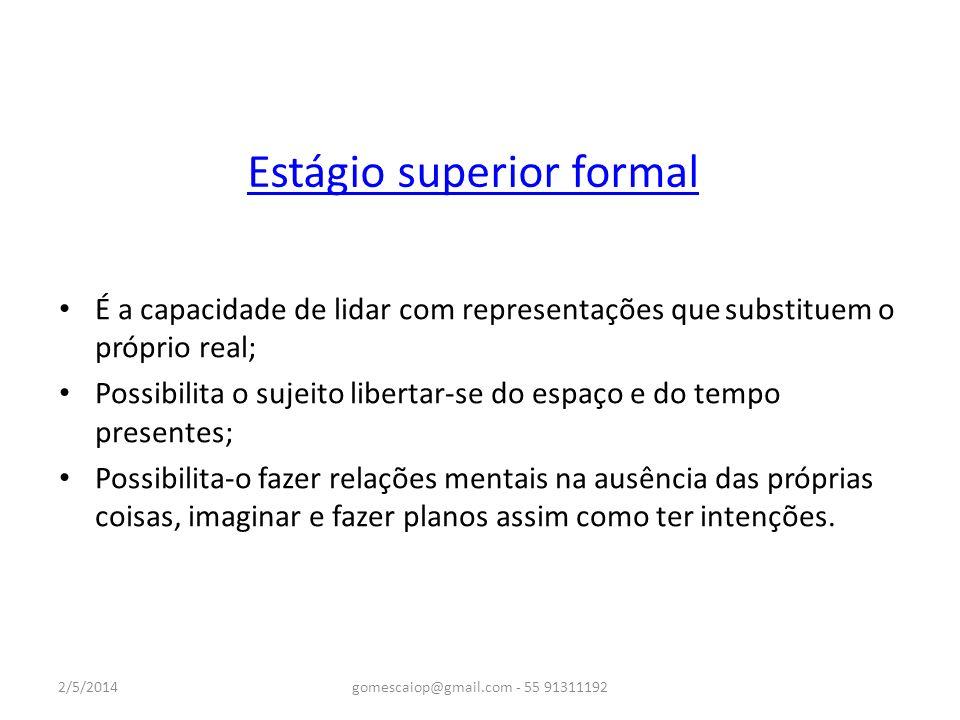 Estágio superior formal É a capacidade de lidar com representações que substituem o próprio real; Possibilita o sujeito libertar-se do espaço e do tem